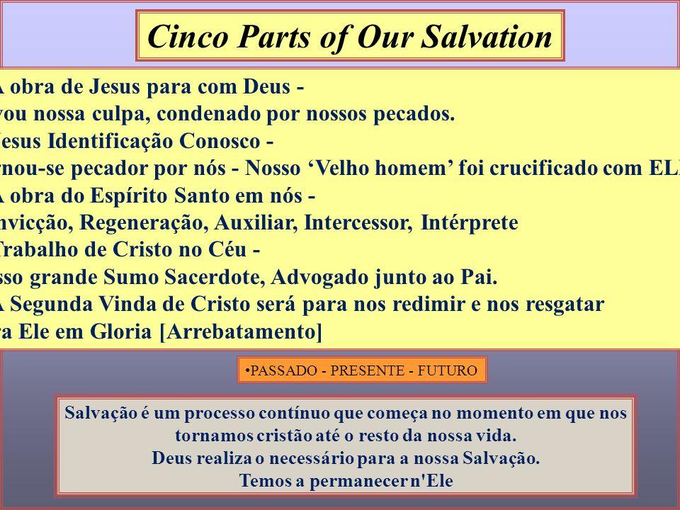 Cinco Parts of Our Salvation PASSADO - PRESENTE - FUTURO 1. A obra de Jesus para com Deus - Levou nossa culpa, condenado por nossos pecados. 2. Jesus