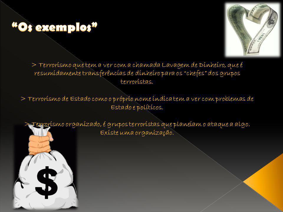 > Terrorismo que tem a ver com a chamada Lavagem de Dinheiro, que é resumidamente transferências de dinheiro para os chefes dos grupos terroristas. >
