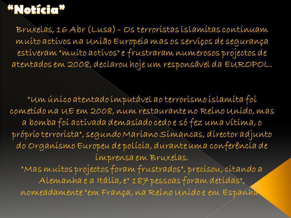 Bruxelas, 16 Abr (Lusa) - Os terroristas islamitas continuam muito activos na União Europeia mas os serviços de segurança estiveram