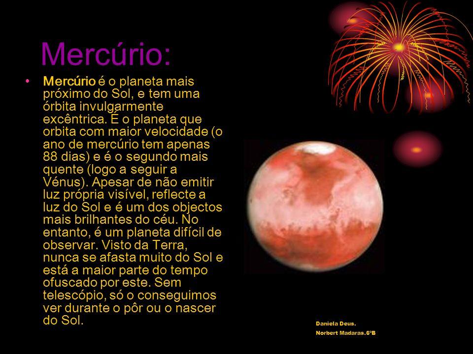 Mercúrio: Mercúrio é o planeta mais próximo do Sol, e tem uma órbita invulgarmente excêntrica. É o planeta que orbita com maior velocidade (o ano de m