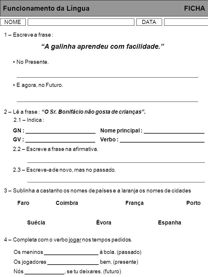 Funcionamento da Língua FICHA NOMEDATA 1 – Escreve a frase : 2 – Lê a frase : O Sr. Bonifácio não gosta de crianças. 2.1 – Indica : GN : _____________