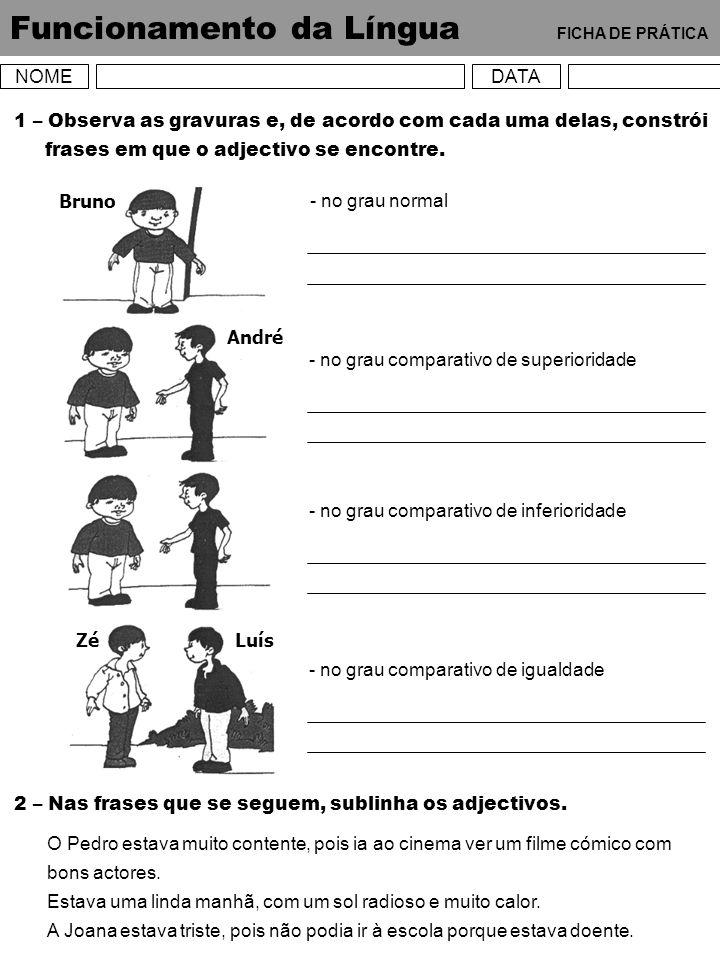 Funcionamento da Língua FICHA DE PRÁTICA NOMEDATA 1 – Observa as gravuras e, de acordo com cada uma delas, constrói frases em que o adjectivo se encon