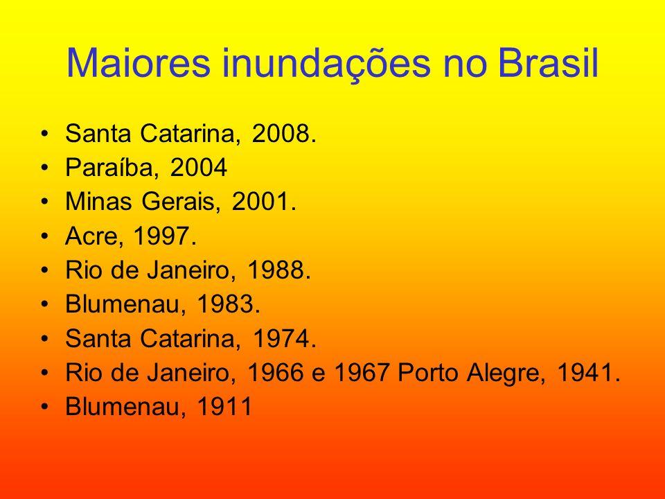 Maiores inundações no Brasil Santa Catarina, 2008. Paraíba, 2004 Minas Gerais, 2001. Acre, 1997. Rio de Janeiro, 1988. Blumenau, 1983. Santa Catarina,