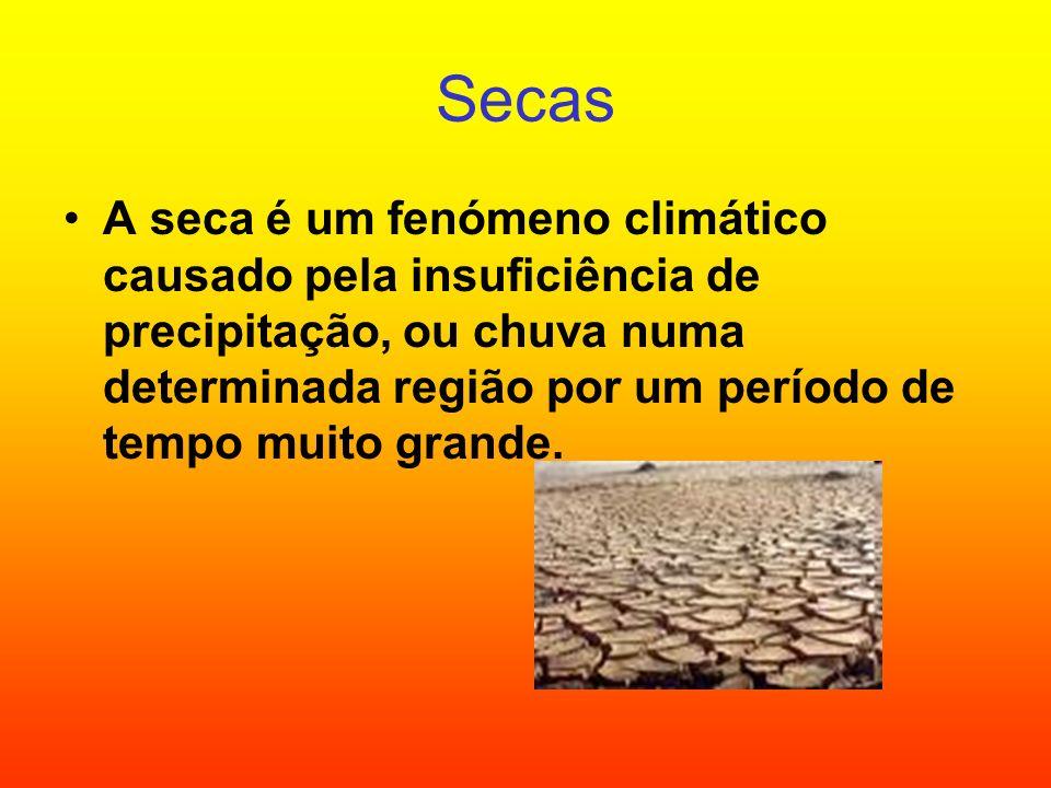 Secas A seca é um fenómeno climático causado pela insuficiência de precipitação, ou chuva numa determinada região por um período de tempo muito grande