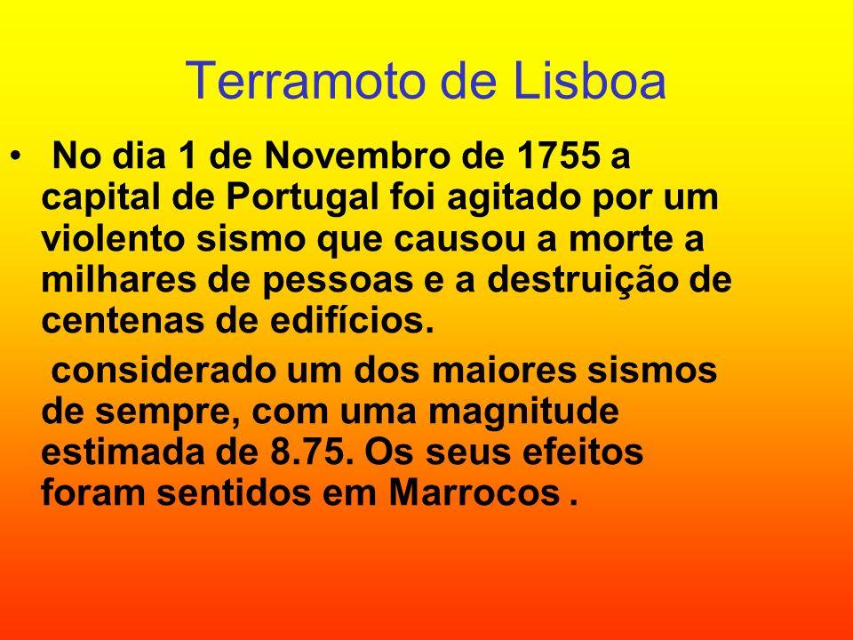 Terramoto de Lisboa No dia 1 de Novembro de 1755 a capital de Portugal foi agitado por um violento sismo que causou a morte a milhares de pessoas e a