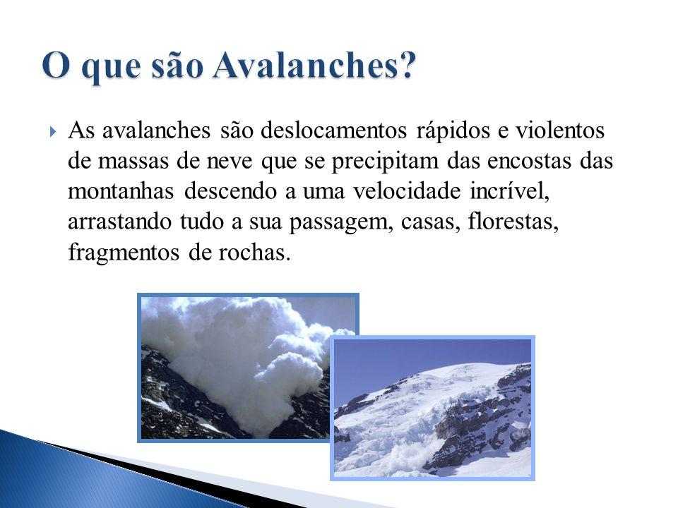 As avalanches são deslocamentos rápidos e violentos de massas de neve que se precipitam das encostas das montanhas descendo a uma velocidade incrível,