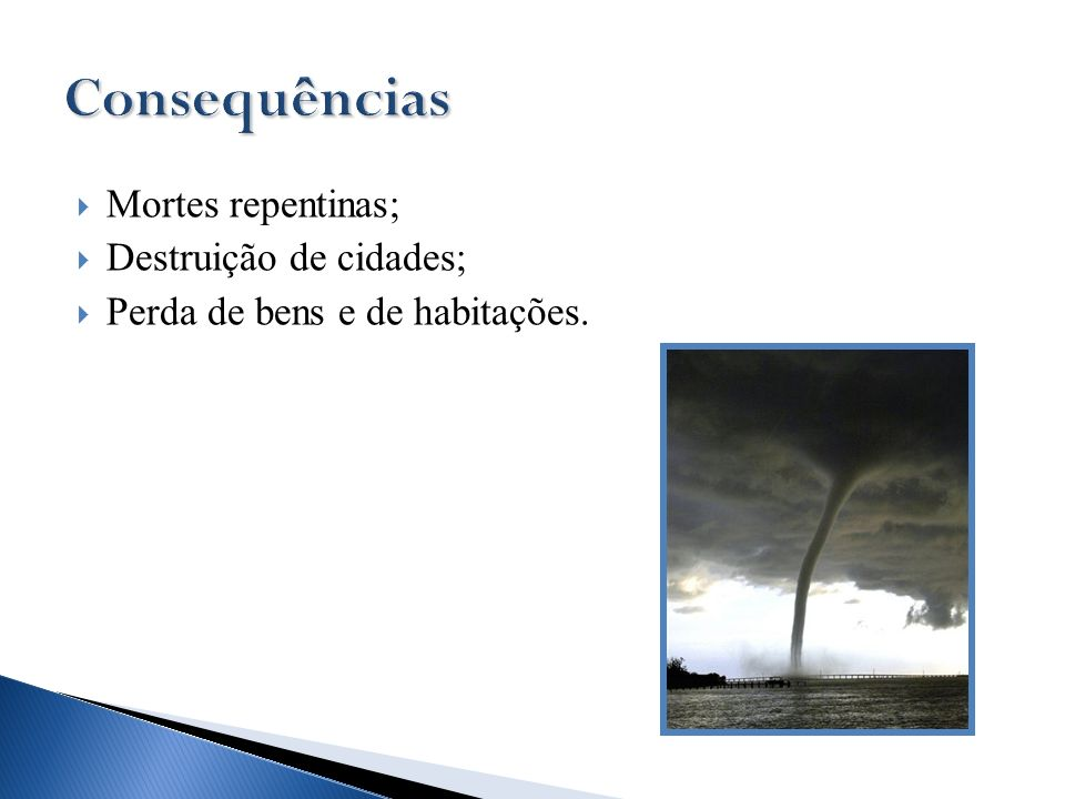 Mortes repentinas; Destruição de cidades; Perda de bens e de habitações.