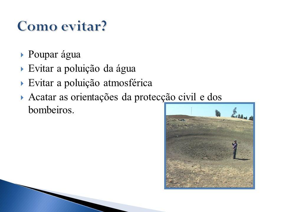 Poupar água Evitar a poluição da água Evitar a poluição atmosférica Acatar as orientações da protecção civil e dos bombeiros.
