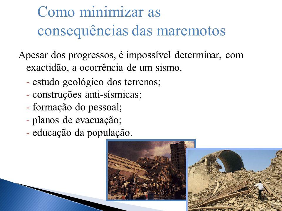 Apesar dos progressos, é impossível determinar, com exactidão, a ocorrência de um sismo. - estudo geológico dos terrenos; - construções anti-sísmicas;