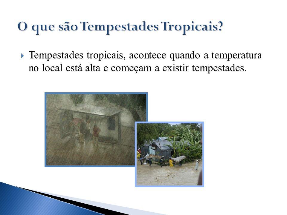Tempestades tropicais, acontece quando a temperatura no local está alta e começam a existir tempestades.