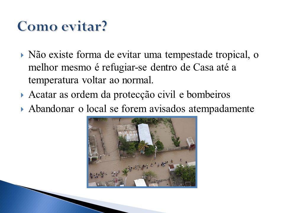 Não existe forma de evitar uma tempestade tropical, o melhor mesmo é refugiar-se dentro de Casa até a temperatura voltar ao normal. Acatar as ordem da