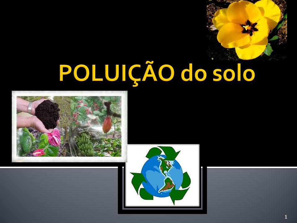 Neste trabalho iremos falar sobre a poluição do solo.