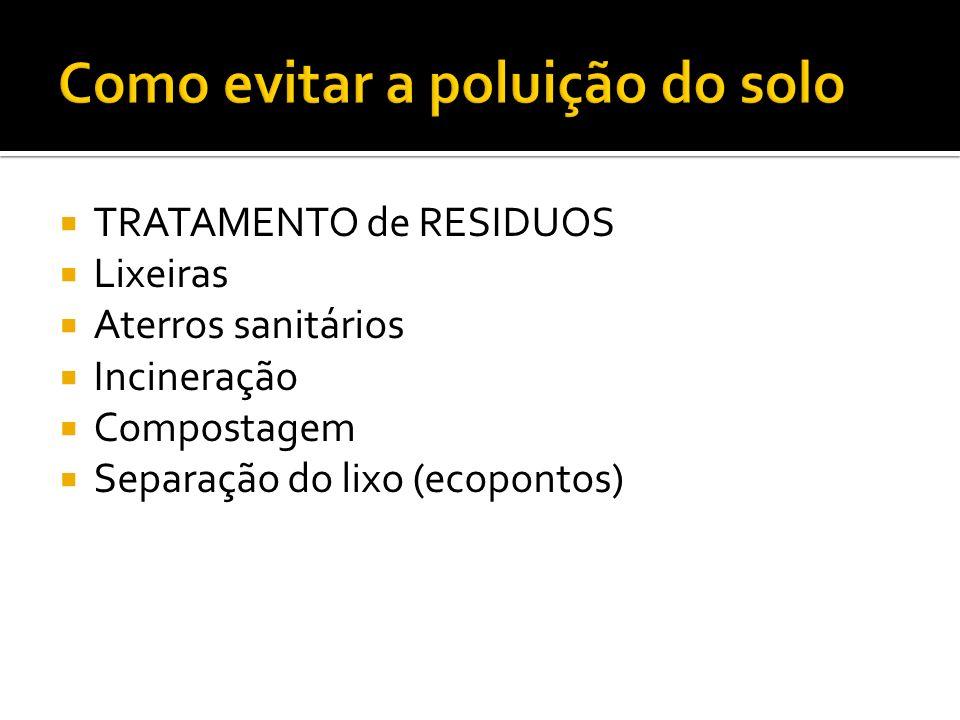 TRATAMENTO de RESIDUOS Lixeiras Aterros sanitários Incineração Compostagem Separação do lixo (ecopontos)