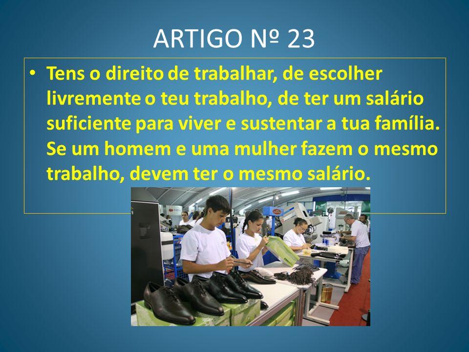 ARTIGO Nº 22 A sociedade em que vives deve ajudar-te a beneficiar de todas as vantagens (cultura, trabalho, protecção social), que te são oferecidas a