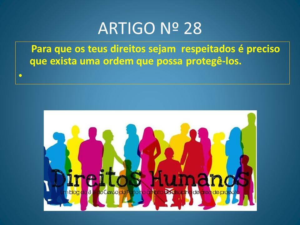 ARTIGO Nº 27 Deves poder beneficiar das artes e das ciências do teu país. Se és artista, escritor ou cientista, os teus trabalhos devem ser protegidos
