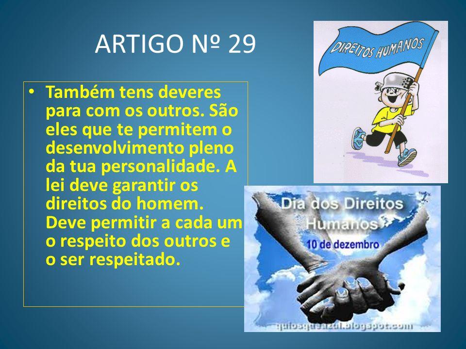 ARTIGO Nº 28 Para que os teus direitos sejam respeitados é preciso que exista uma ordem que possa protegê-los.