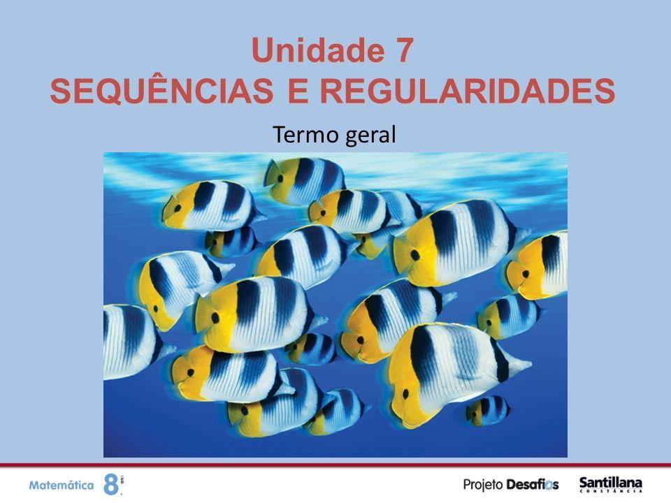 Unidade 7 SEQUÊNCIAS E REGULARIDADES Termo geral