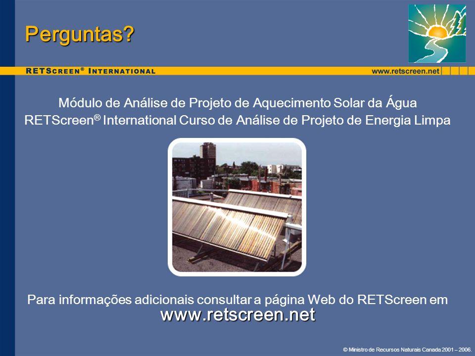 © Ministro de Recursos Naturais Canada 2001 – 2006. Perguntas? Módulo de Análise de Projeto de Aquecimento Solar da Água RETScreen ® International Cur