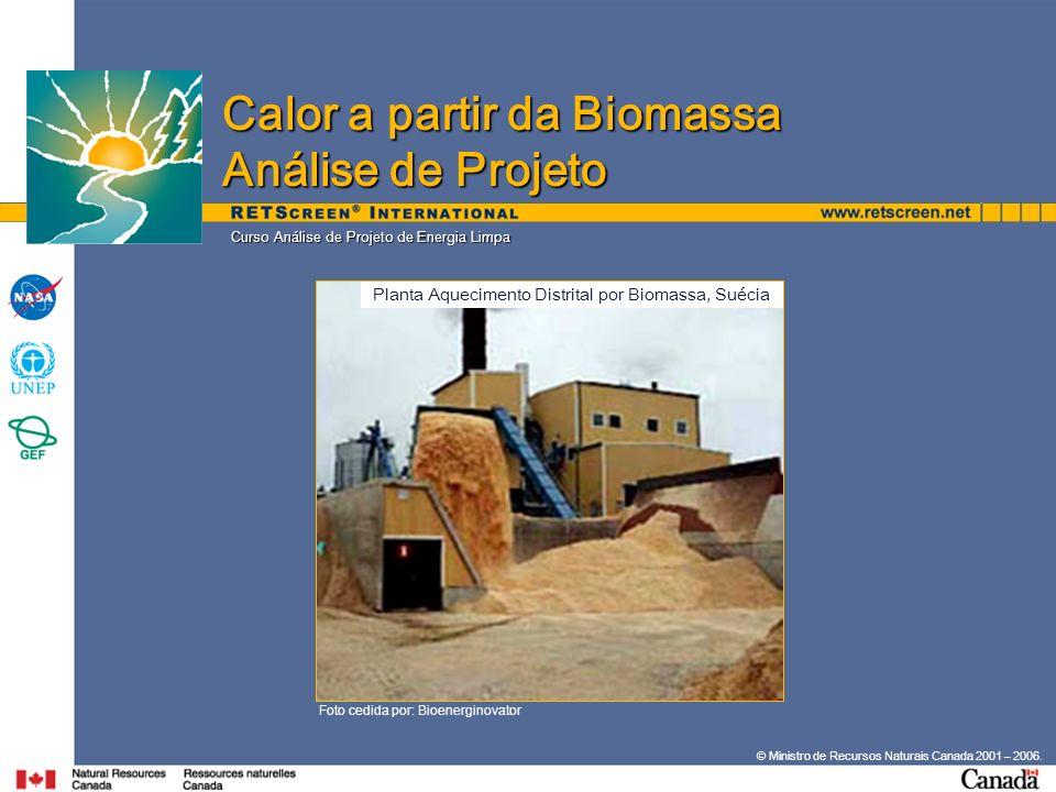 © Ministro de Recursos Naturais Canada 2001 – 2006. Curso Análise de Projeto de Energia Limpa Foto cedida por: Bioenerginovator Calor a partir da Biom