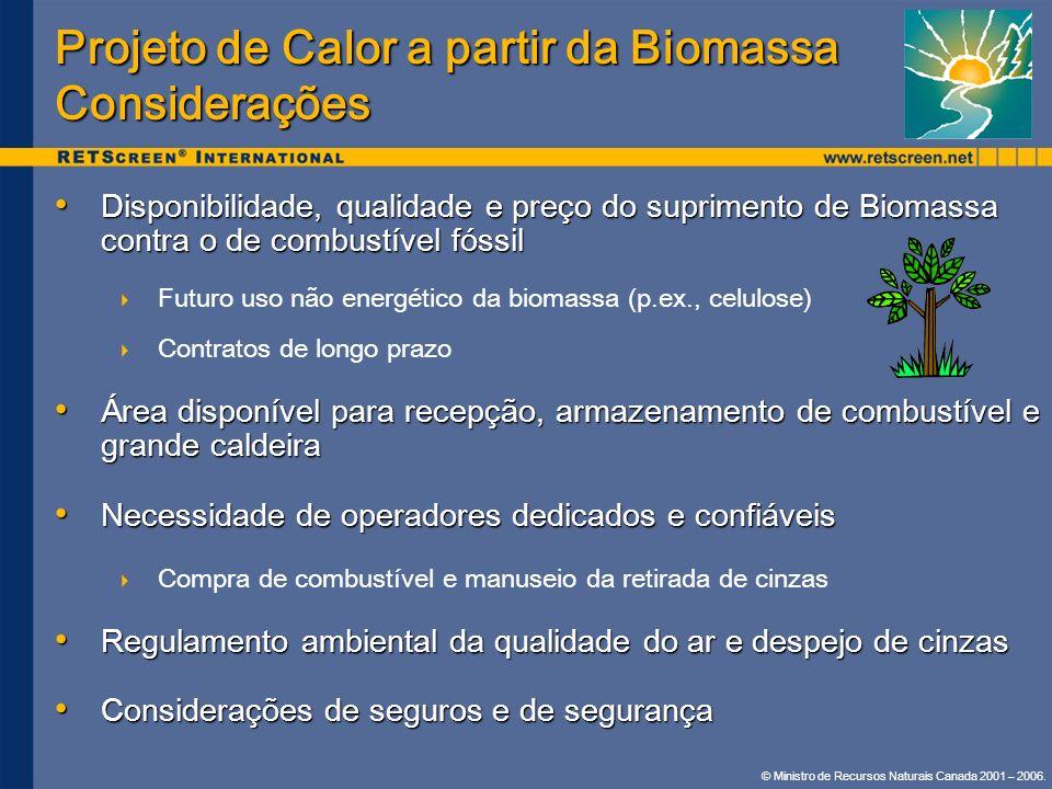 © Ministro de Recursos Naturais Canada 2001 – 2006. Projeto de Calor a partir da Biomassa Considerações Disponibilidade, qualidade e preço do suprimen