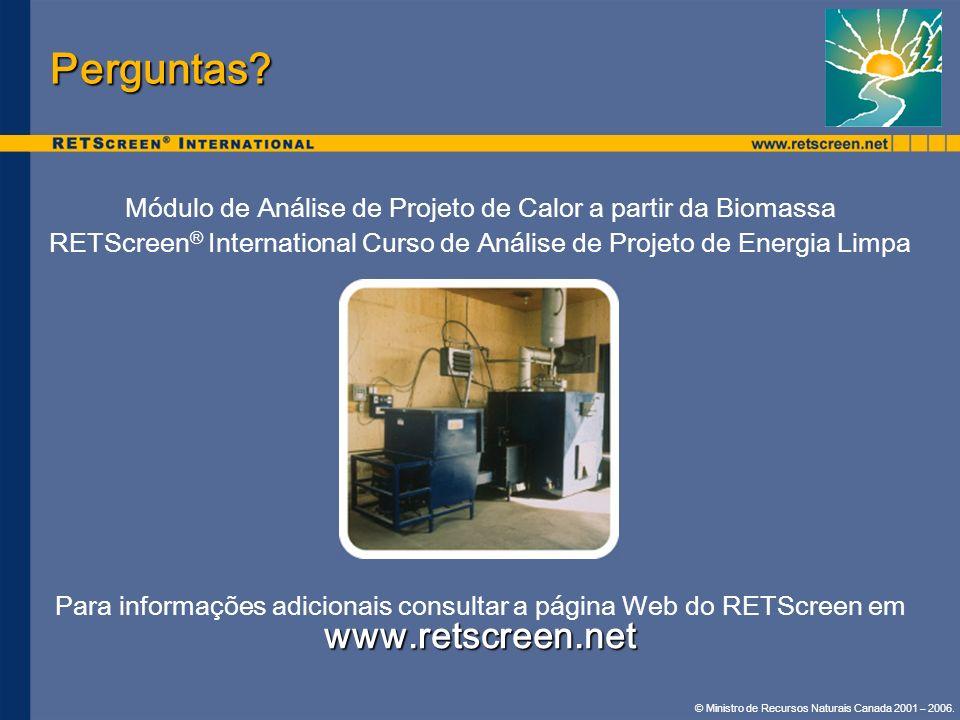 © Ministro de Recursos Naturais Canada 2001 – 2006. Perguntas? Módulo de Análise de Projeto de Calor a partir da Biomassa RETScreen ® International Cu