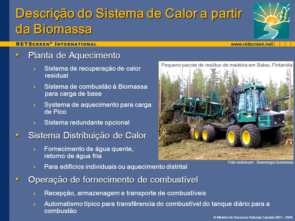 © Ministro de Recursos Naturais Canada 2001 – 2006. Descrição do Sistema de Calor a partir da Biomassa Planta de Aquecimento Planta de Aquecimento Sis