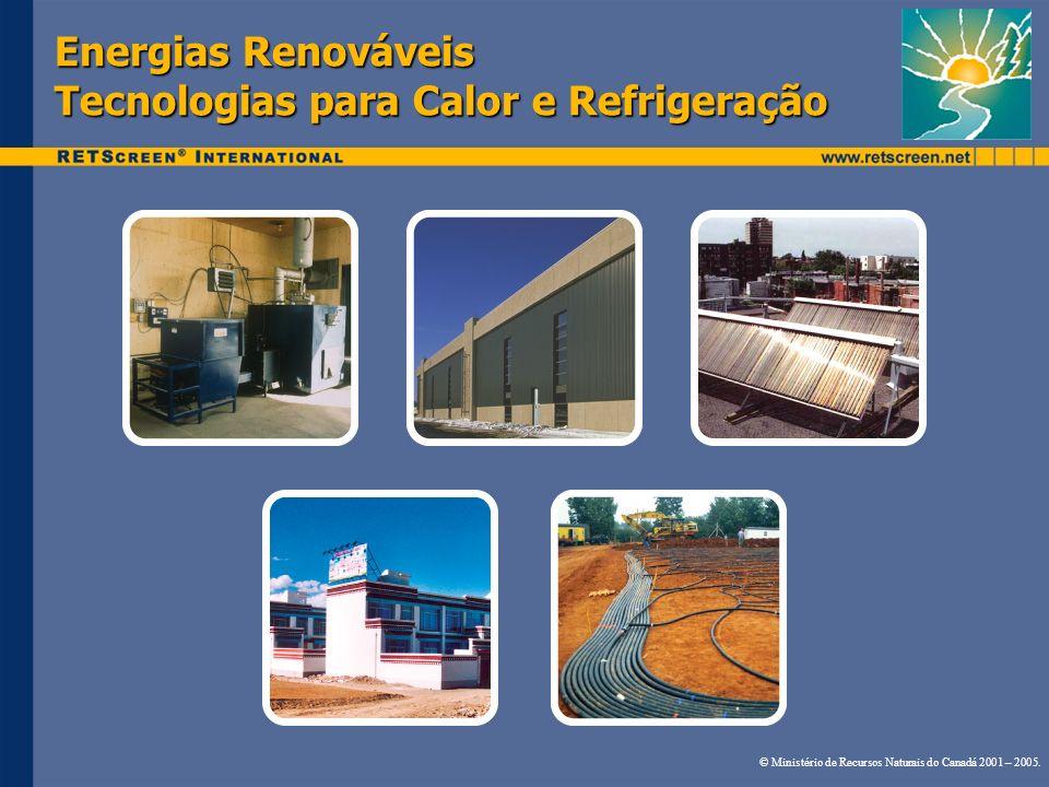 Energias Renováveis Tecnologias para Calor e Refrigeração © Ministério de Recursos Naturais do Canadá 2001 – 2005.