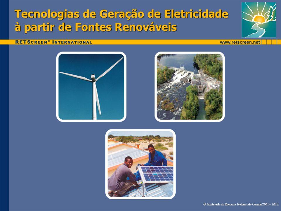 Tecnologias de Geração de Eletricidade à partir de Fontes Renováveis © Ministério de Recursos Naturais do Canadá 2001 – 2005.