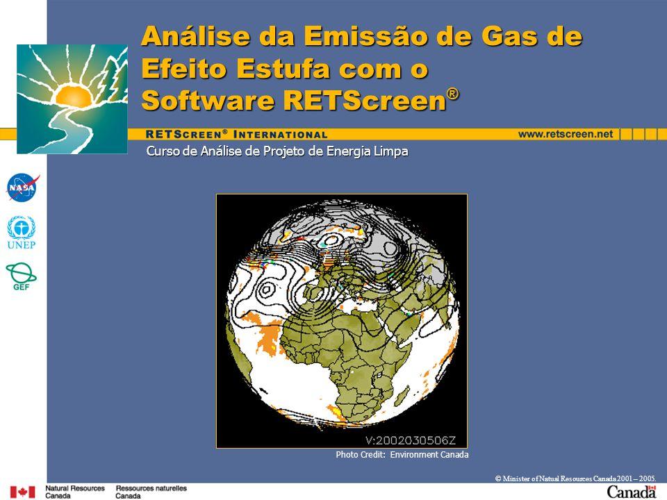 Objetivos Introduzir uma metodologia para calcular as reduções das emissões de gas de efeito estufa (GEE) Introduzir uma metodologia para calcular as reduções das emissões de gas de efeito estufa (GEE) Demonstrar o Modelo RETScreen ® de Análise da Redução das Emissões de GEE Demonstrar o Modelo RETScreen ® de Análise da Redução das Emissões de GEE © Minister of Natural Resources Canada 2001 – 2005.