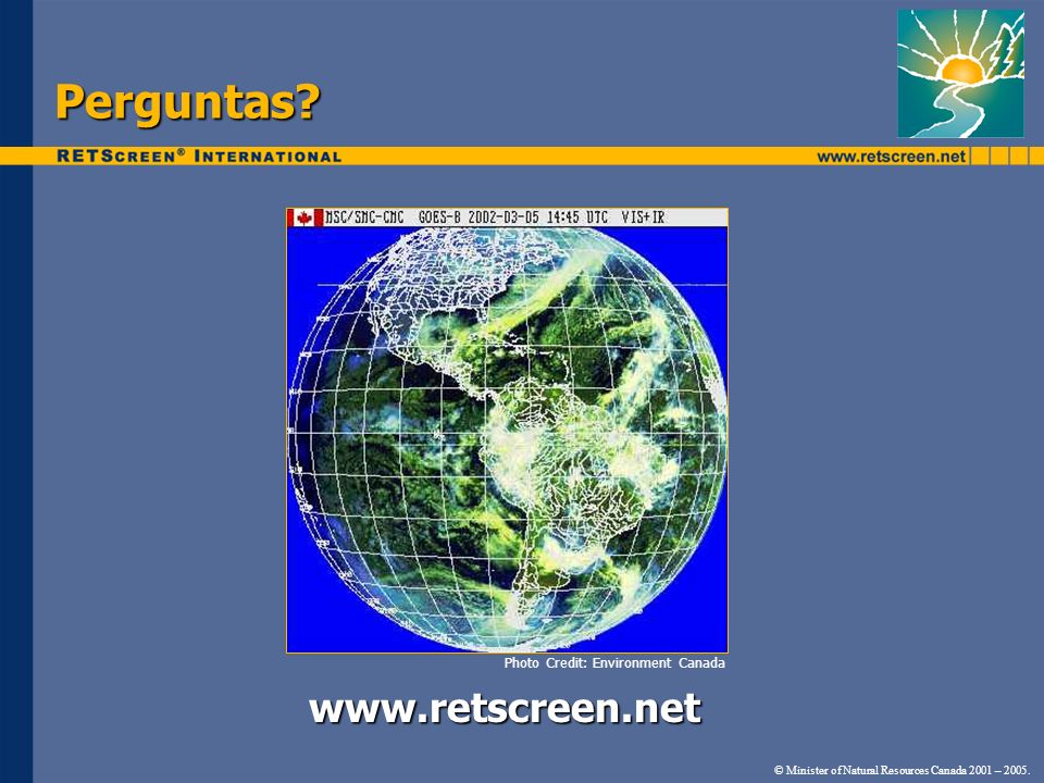 Perguntas? Photo Credit: Environment Canada www.retscreen.net © Minister of Natural Resources Canada 2001 – 2005.