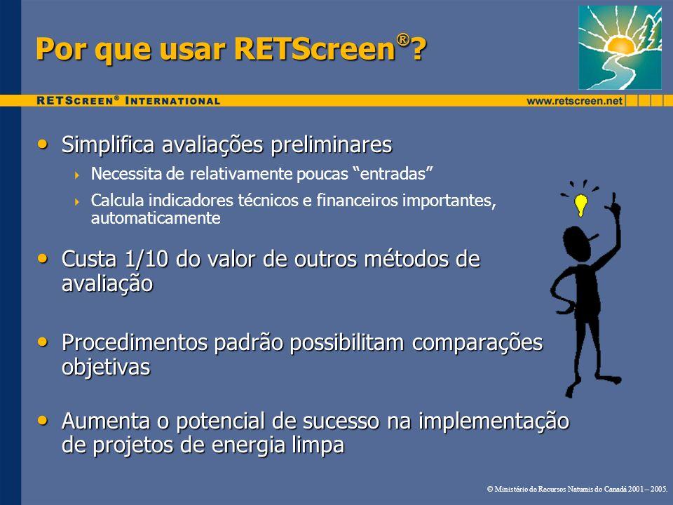 Por que usar RETScreen ® ? Simplifica avaliações preliminares Simplifica avaliações preliminares Necessita de relativamente poucas entradas Calcula in