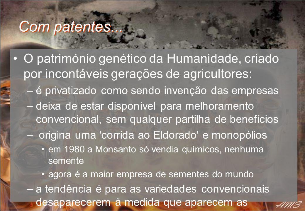 Com patentes... O património genético da Humanidade, criado por incontáveis gerações de agricultores: –é privatizado como sendo invenção das empresas