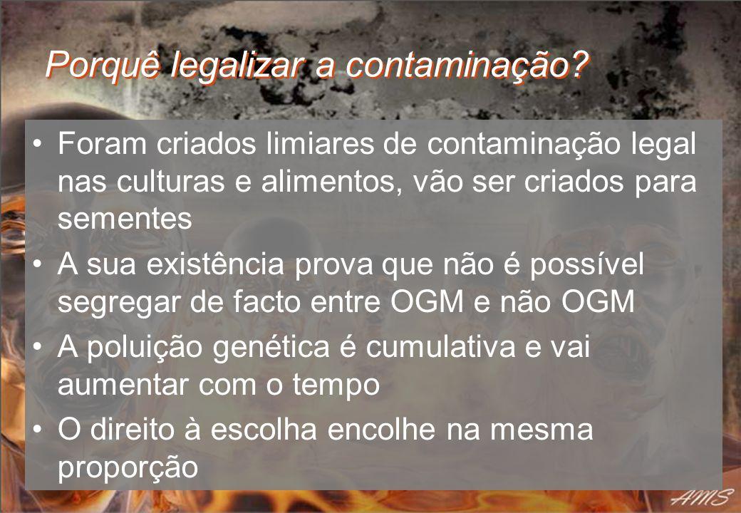Porquê legalizar a contaminação? Foram criados limiares de contaminação legal nas culturas e alimentos, vão ser criados para sementes A sua existência