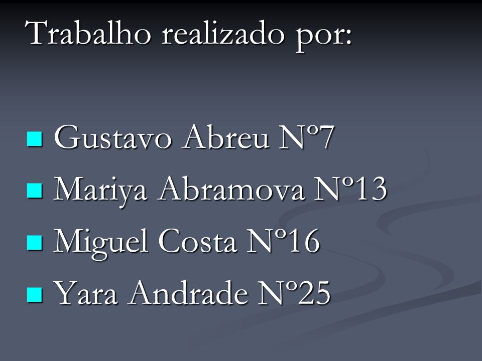 Trabalho realizado por: G Gustavo Abreu Nº7 M Mariya Abramova Nº13 iguel Costa Nº16 Y Yara Andrade Nº25