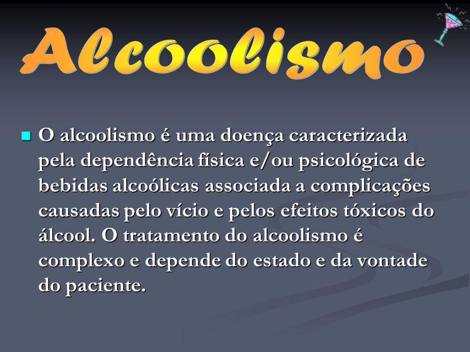 O alcoolismo é uma doença caracterizada pela dependência física e/ou psicológica de bebidas alcoólicas associada a complicações causadas pelo vício e
