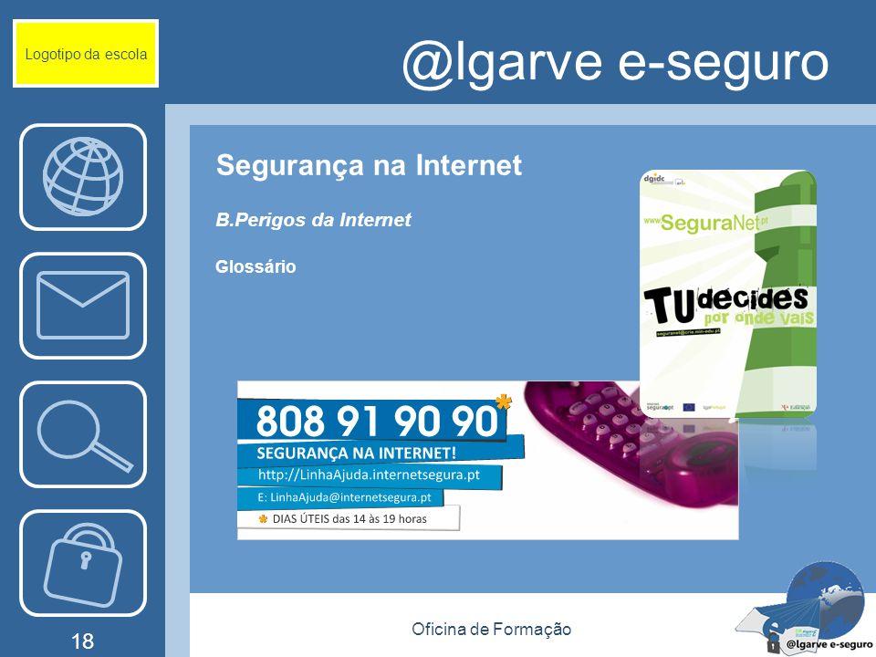 Oficina de Formação 18 @lgarve e-seguro Segurança na Internet B.Perigos da Internet Glossário Logotipo da escola
