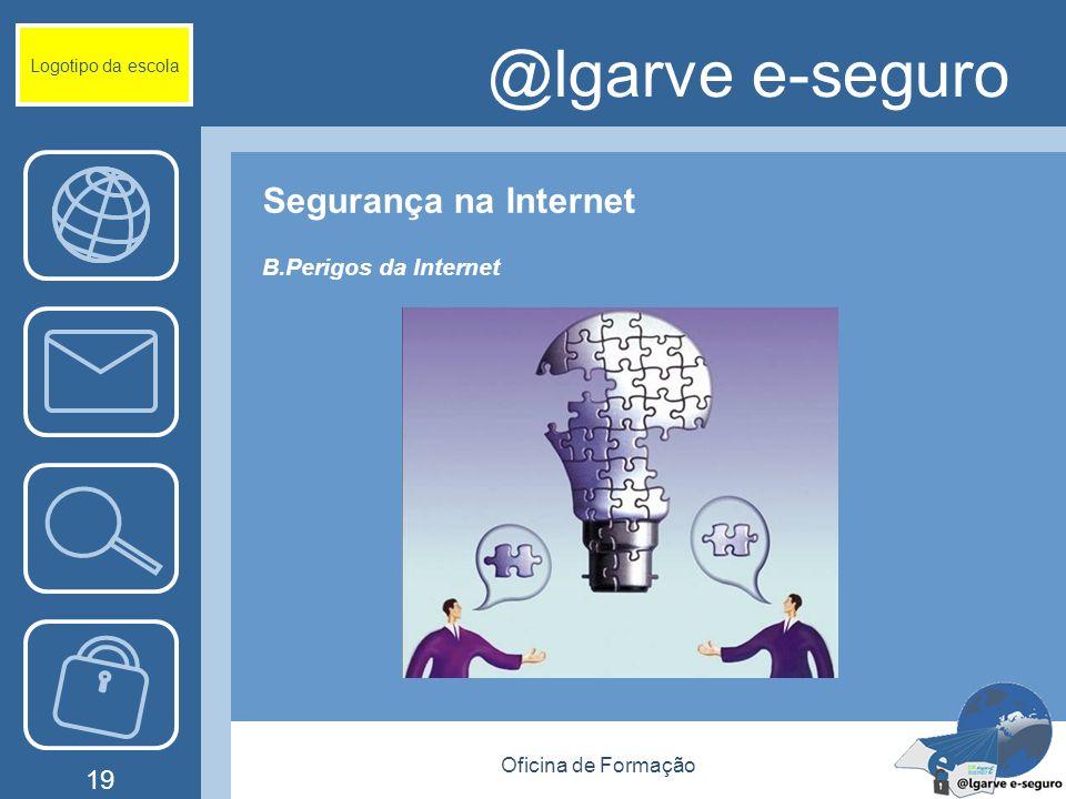 Oficina de Formação 19 @lgarve e-seguro Segurança na Internet B.Perigos da Internet Logotipo da escola