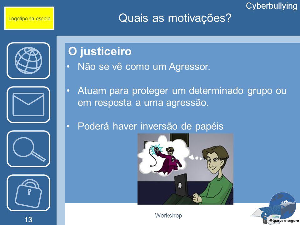 Workshop 13 Logotipo da escola O justiceiro Não se vê como um Agressor. Atuam para proteger um determinado grupo ou em resposta a uma agressão. Poderá