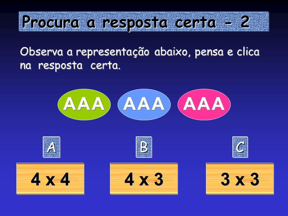Procura a resposta certa - 1 Procura a resposta certa - 1 Como se representa ? Como se representa 3x3 ? AAAA BBBB CCCC + + + ++
