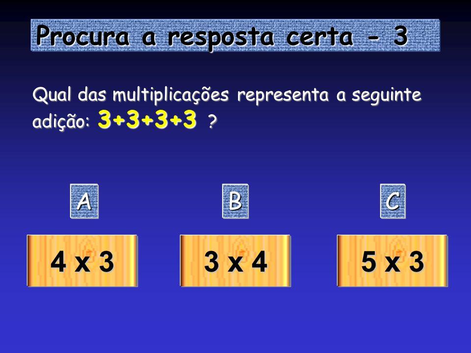 Procura a resposta certa - 2 Procura a resposta certa - 2 AAAA BBBB CCCC 4 x 4 4 x 3 3 x 3 Observa a representação abaixo, pensa e clica na resposta c