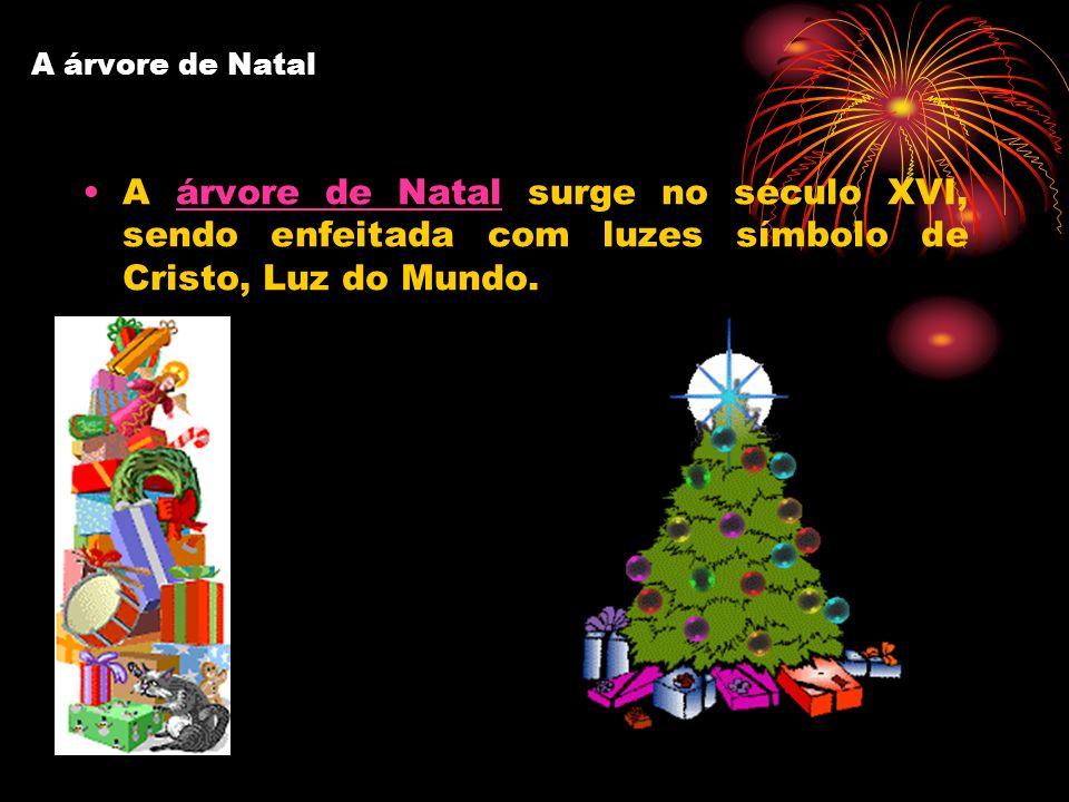 A árvore de Natal A árvore de Natal surge no século XVI, sendo enfeitada com luzes símbolo de Cristo, Luz do Mundo.árvore de Natal
