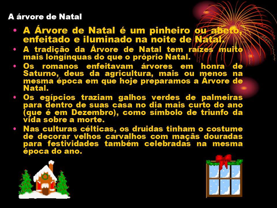 A árvore de Natal A Árvore de Natal é um pinheiro ou abeto, enfeitado e iluminado na noite de Natal. A tradição da Árvore de Natal tem raízes muito ma