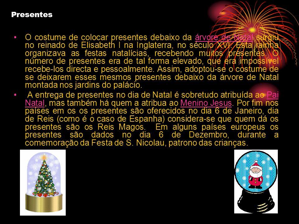 Presentes O costume de colocar presentes debaixo da árvore de Natal surgiu no reinado de Elisabeth I na Inglaterra, no século XVI. Esta rainha organiz