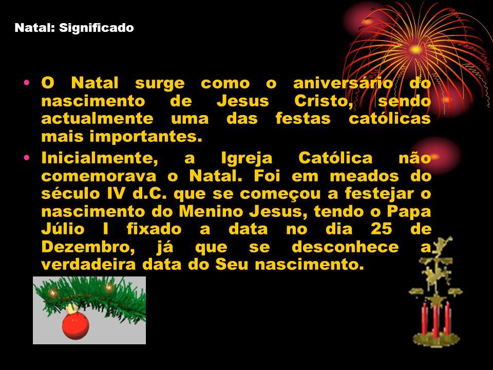 Natal: Significado O Natal surge como o aniversário do nascimento de Jesus Cristo, sendo actualmente uma das festas católicas mais importantes. Inicia