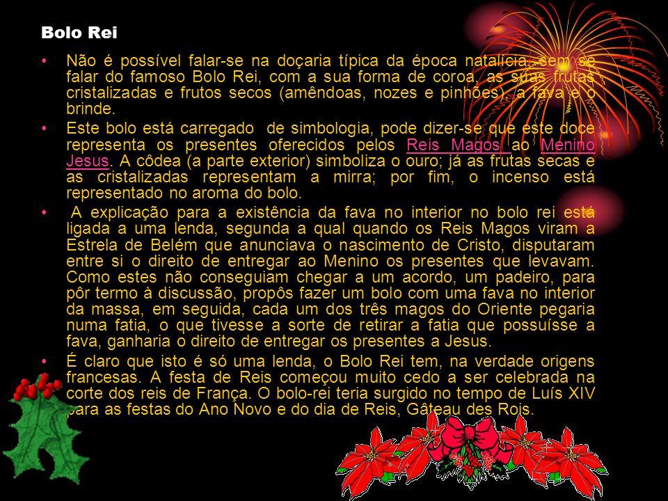 Bolo Rei Não é possível falar-se na doçaria típica da época natalícia, sem se falar do famoso Bolo Rei, com a sua forma de coroa, as suas frutas crist