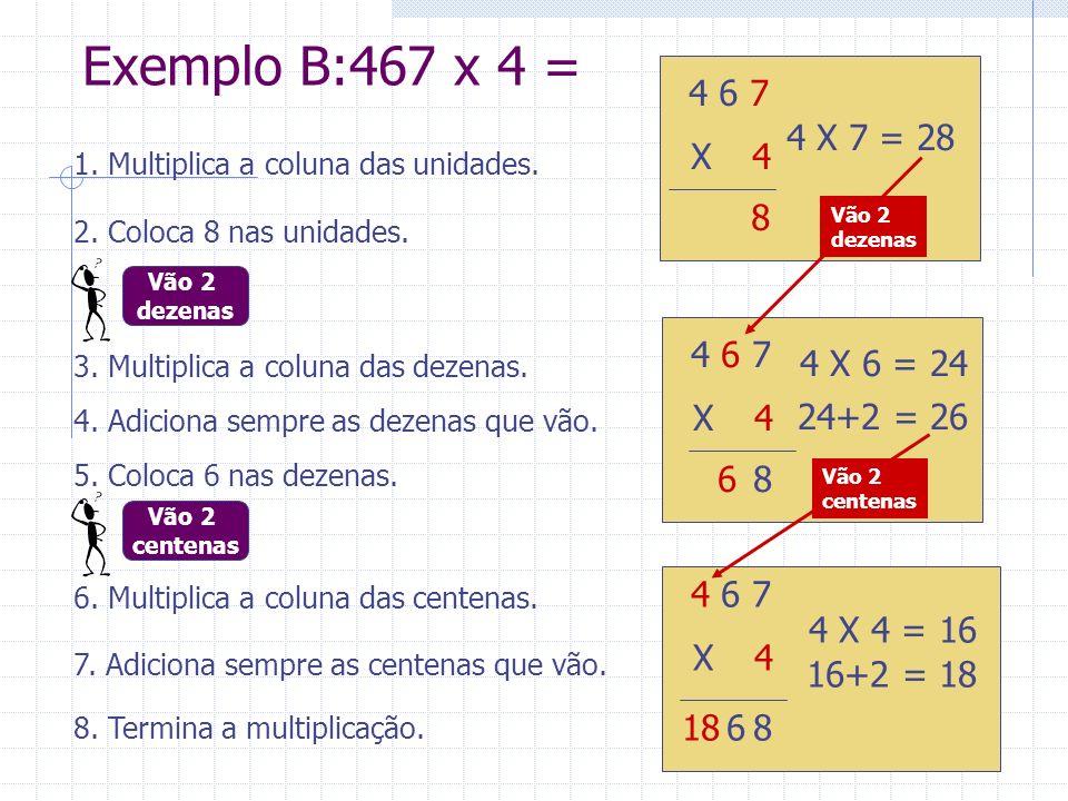6. Multiplica a coluna das centenas. 4 6 7 X 24 4 X 7 = 28 4 6 7 X 24 4 X 6 = 24 4 6 7 X 24 4 X 4 = 16 8 8 6 6 818 24+2 = 26 16+2 = 18 1. Multiplica a