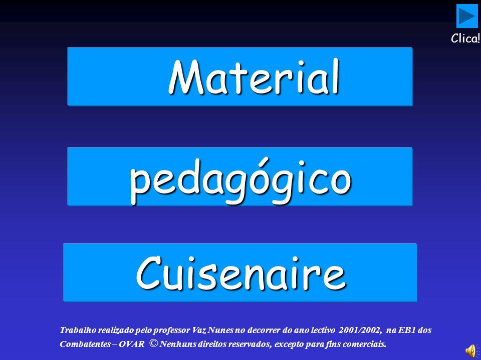 Material Material pedagógico Cuisenaire Trabalho realizado pelo professor Vaz Nunes no decorrer do ano lectivo 2001/2002, na EB1 dos Combatentes – OVA