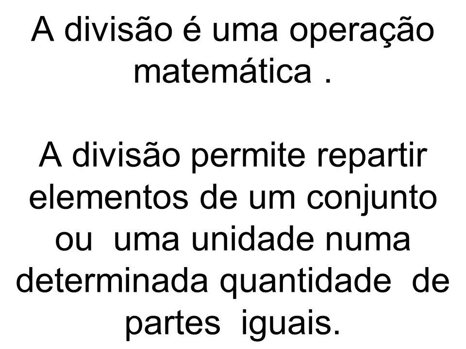A divisão é uma operação matemática. A divisão permite repartir elementos de um conjunto ou uma unidade numa determinada quantidade de partes iguais.