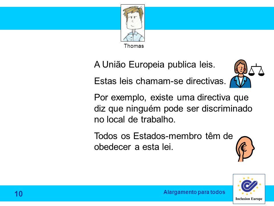 Alargamento para todos Thomas A União Europeia publica leis. Estas leis chamam-se directivas. Por exemplo, existe uma directiva que diz que ninguém po