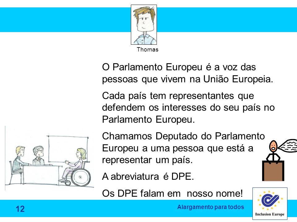 Alargamento para todos Thomas O Parlamento Europeu é a voz das pessoas que vivem na União Europeia. Cada país tem representantes que defendem os inter